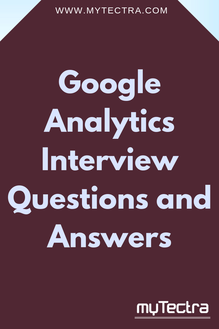 Google Analytics Interview Questions and Answers : most frequently