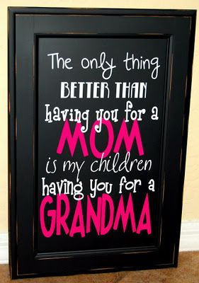02aeaaf09fb57 The only thing better then having you for a mom is my child having you for  a grandma.