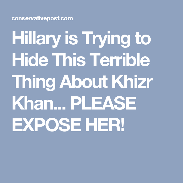 Hillary is Trying to Hide This Terrible Thing About Khizr Khan... PLEASE EXPOSE HER!