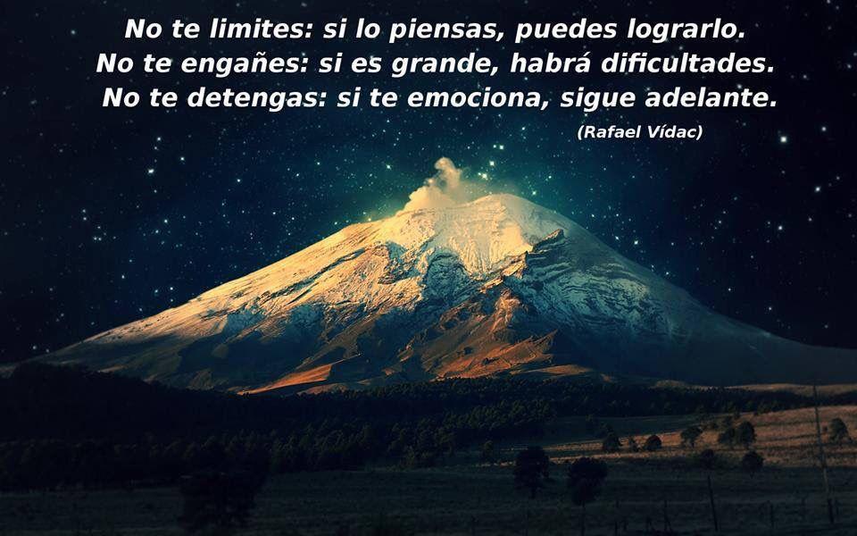 No te limites:si lo piensas,puedes lograrlo.No te engañes:si es grande,habrá dificultades.No te detengas: si te emociona,sigue adelante.