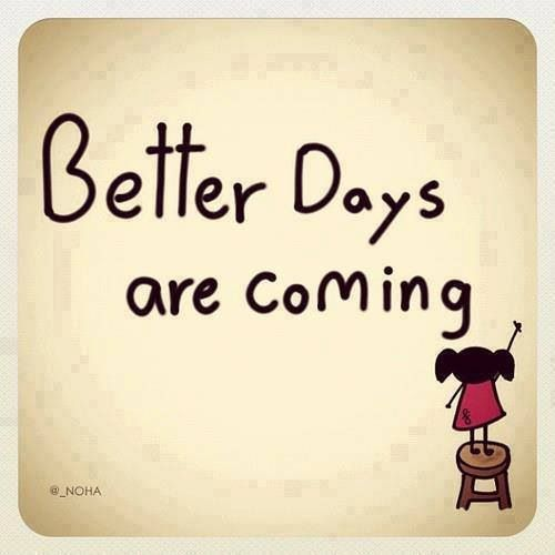 Better Days Ahead Better Days Are Coming Good Times Quotes Better Day