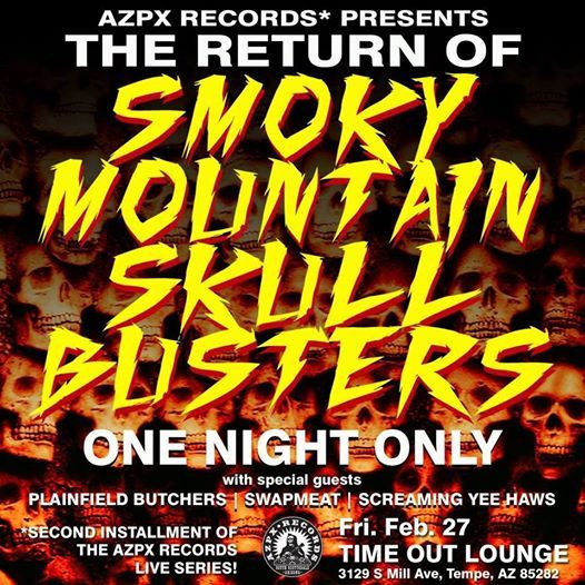 C U tomorrow night at Time Out Lounge for  The Return of Smoky Mountain Skull Busters  ONE NIGHT ONLY with special guests  Plainfield Butchers     Swapmeat     Screaming Yee Haws