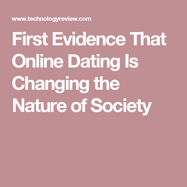 Learn how online dating is changing society for the..