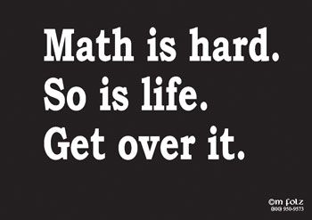 Here I am trying to convince my students math is easy. Maybe I should try this approach instead.
