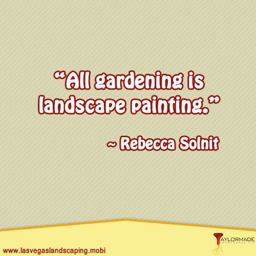 """""""All gardening is landscape painting.""""   ― Rebecca Solnit"""