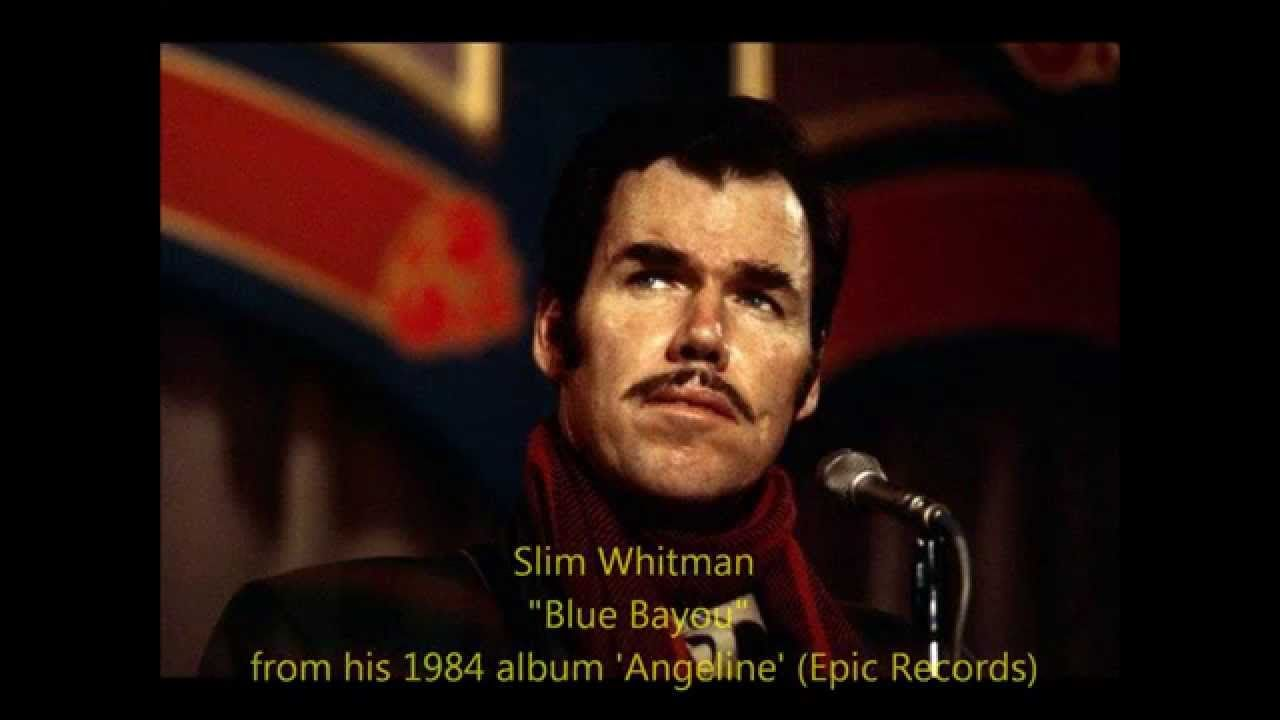 Slim whitman blue bayou with images country singers