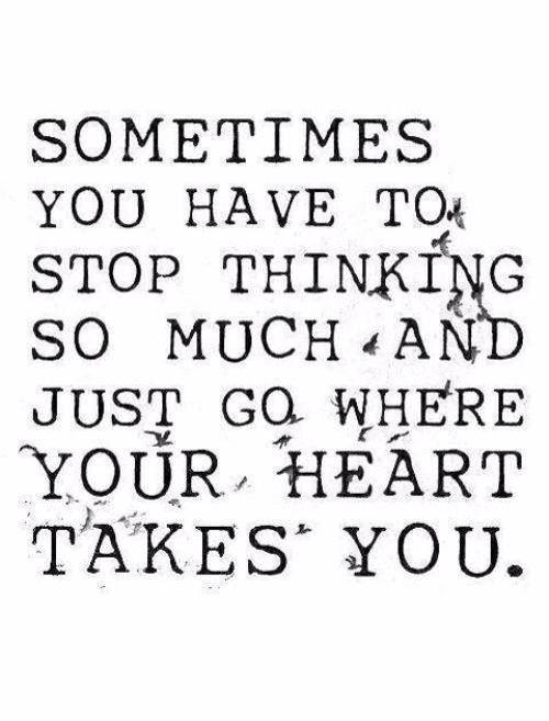 Stop thinking and just go!