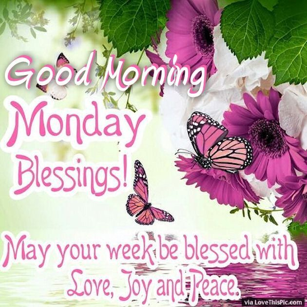 Good Morning Monday May Your Week Be Blessed Saturday Monday