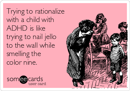Adhd Parents Dilemma Does Your Child >> Trying To Rationalize With A Child With Adhd Is Like Trying To Nail