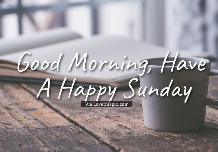 Good Morning Sunday Coffe Good Morning Sunday Sunday Quotes Good Morning  Quotes Happy Sunday Good Morning Sayings Happy Sunday Quotes Good Morninu2026