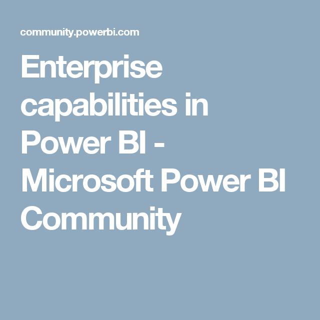 Enterprise capabilities in Power BI - Microsoft Power BI Community