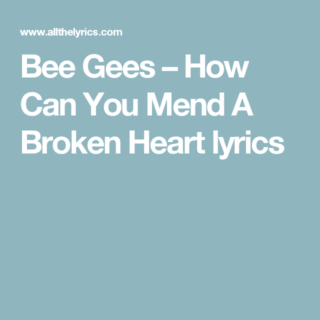 Bee Gees – How Can You Mend A Broken Heart Lyrics
