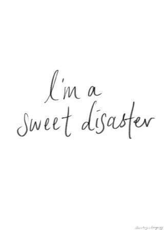 I\'m a sweet disaster!!!   Words quotes, Short quotes ...
