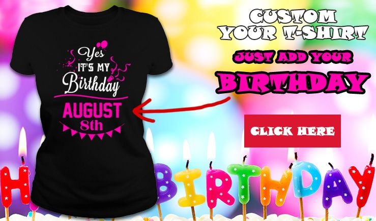 Yes It Is My Birthday August - Buy Personalised T-shirt Online - The Loves Of's #birthdaymonth