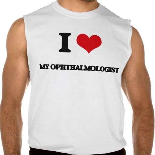I Love My Ophthalmologist Sleeveless Shirts Tank Tops