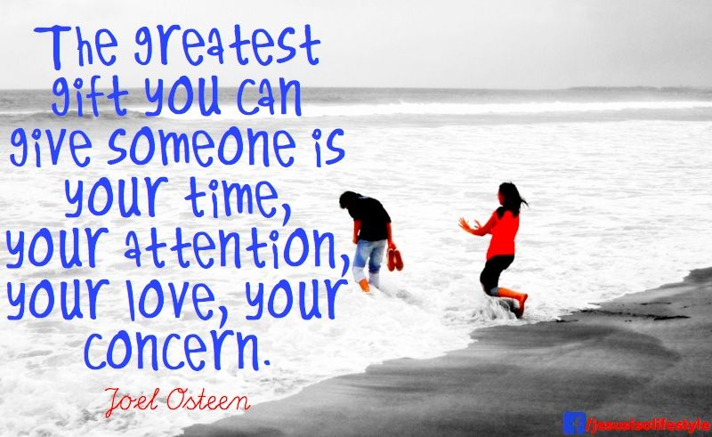 Greatest gift you can give someone is time, attention