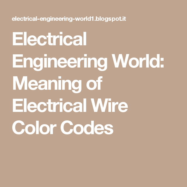 Electrical Engineering World: Meaning of Electrical Wire Color Codes ...