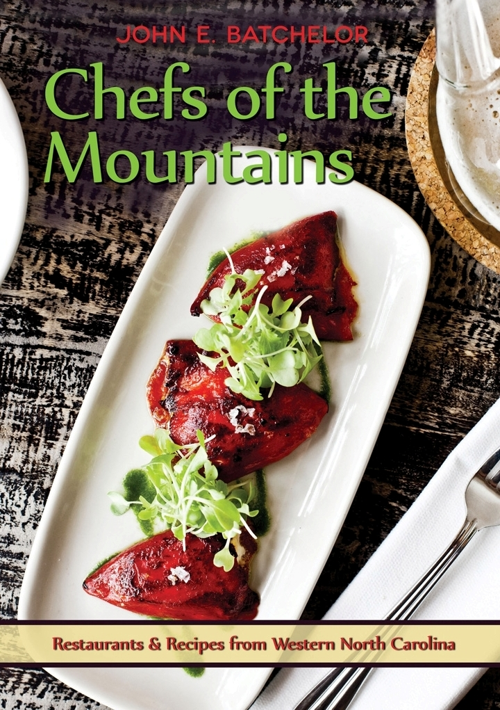 Chefs Of The Mountains Restaurants And Recipes From Western North Carolina Is A Combination Cookbook And Restaurant Recipes Local Food Movement Carolina Food