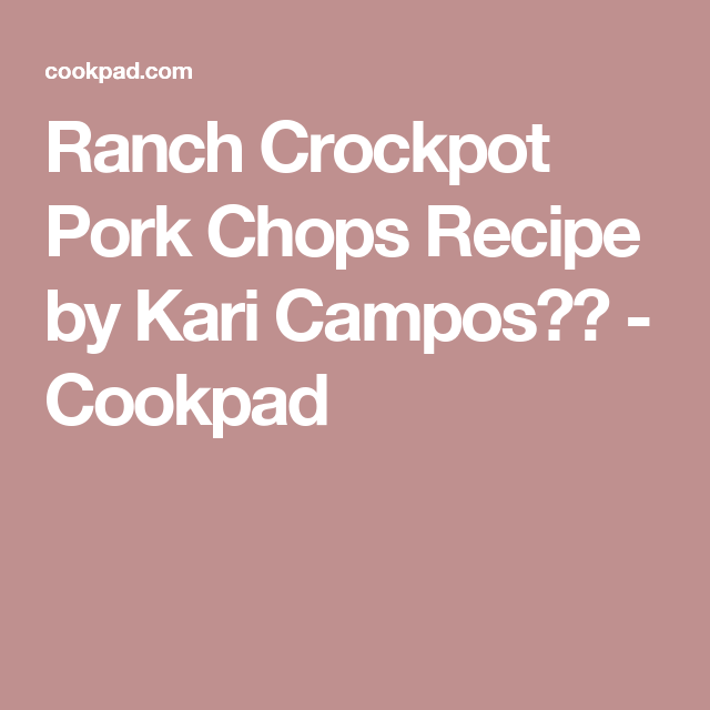 Ranch Crockpot Pork Chops Recipe by Kari Campos🍴☕ - Cookpad