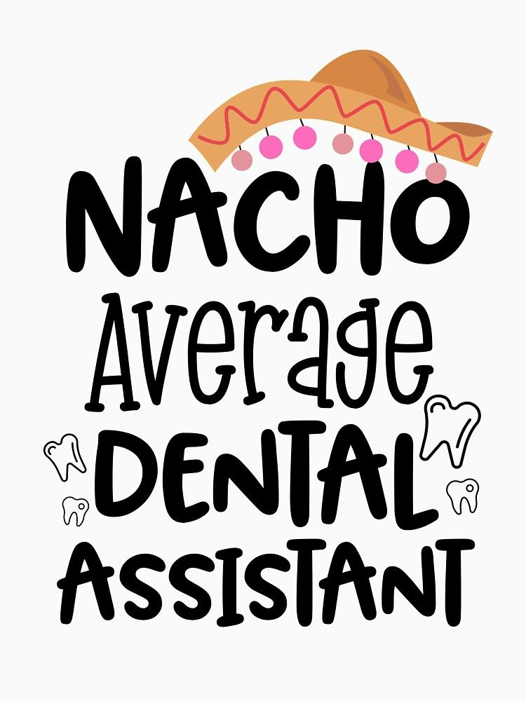 Dental Assistant shirt - Funny Nacho Average Dental Assistant - DA Gift | Slim Fit T-Shirt #dentalassistant