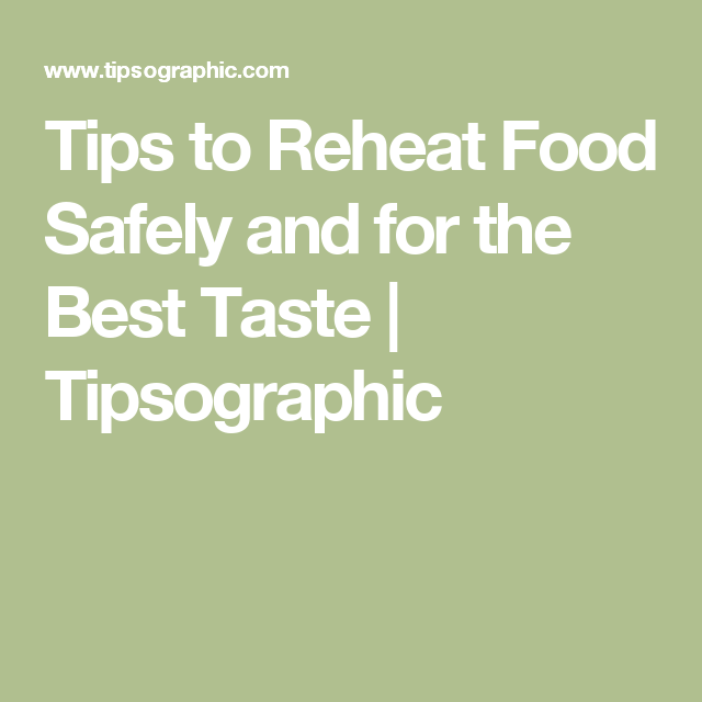 Tips to Reheat Food Safely and for the Best Taste   Tipsographic