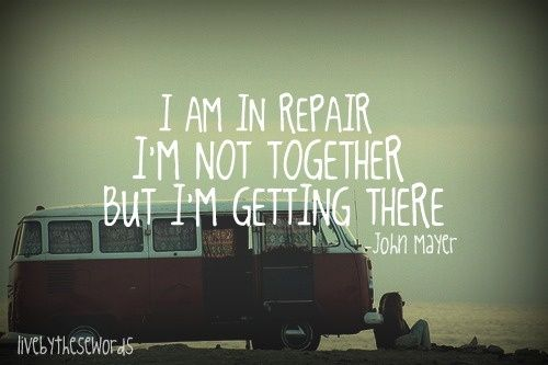I Am In Repair IM Not Together But IM Getting There John