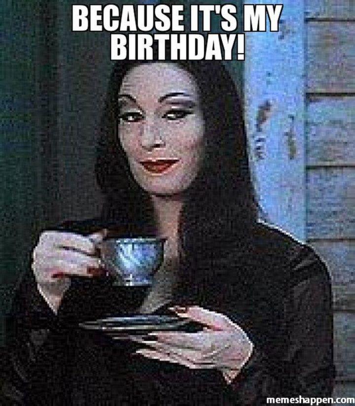 101 It S My Birthday Memes Because It S My Birthday My Birthday Images Birthday Meme Funny Birthday Meme