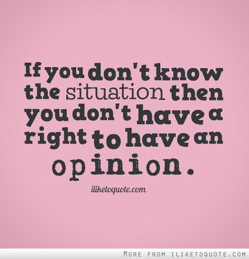 Keep It To Yourself If You Don T Have The Facts Opinion Quotes Assumption Quotes Words