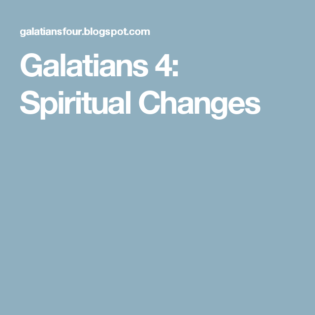 Galatians 4: Spiritual Changes
