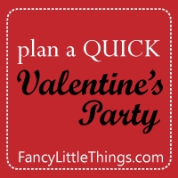 plan a quick V-day party. so easy!!