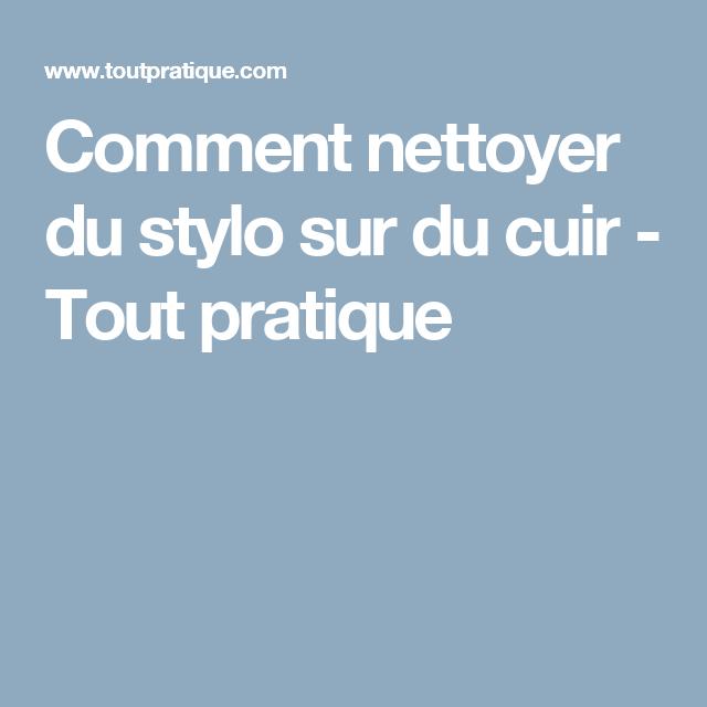 Comment Nettoyer Du Stylo Sur Du Cuir Astuces