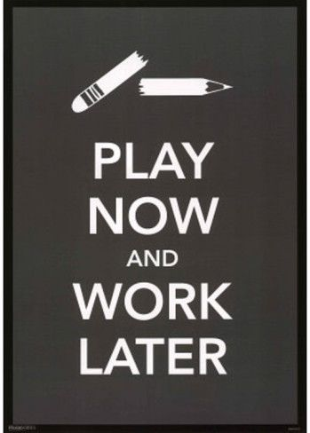 Play Now and Work Later Humor Poster Print Mini Poster