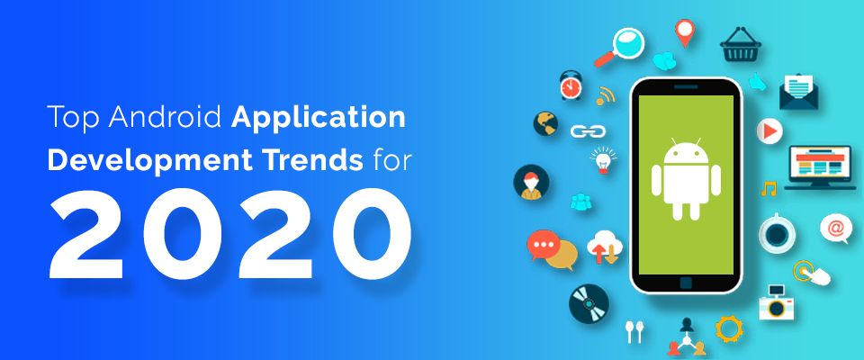 What Are The Top Android Application Development Trends Android Application Development Application Android Android App Development