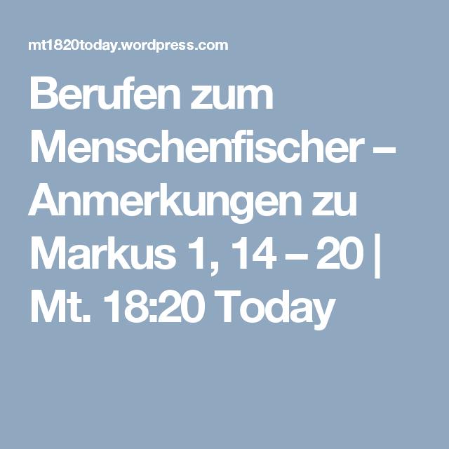 Berufen zum Menschenfischer – Anmerkungen zu Markus 1, 14 – 20 | Mt. 18:20 Today