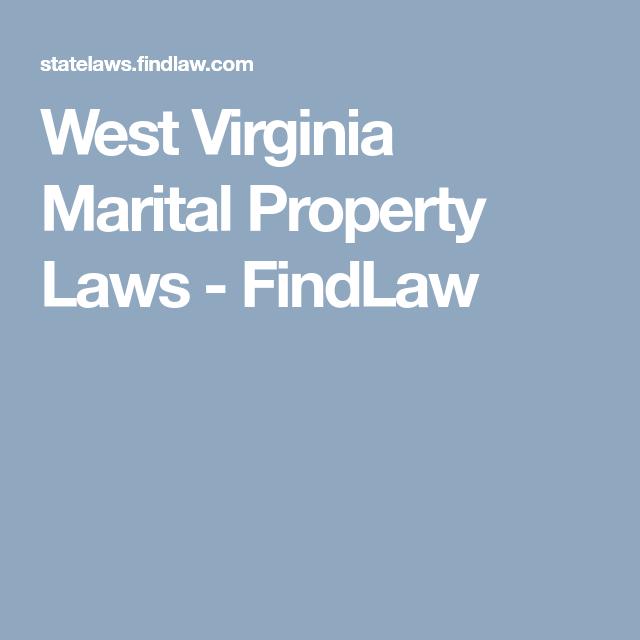 West Virginia Marital Property Laws Findlaw West Virginia Virginia Virginia Law