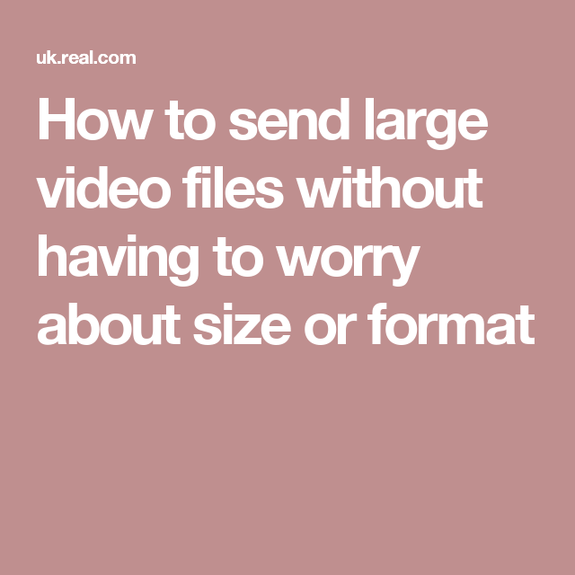 How to send large video files without having to worry about