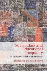 Social class and educational inequality : the impact of parents and schools / Iram Siraj, Aziza Mayo