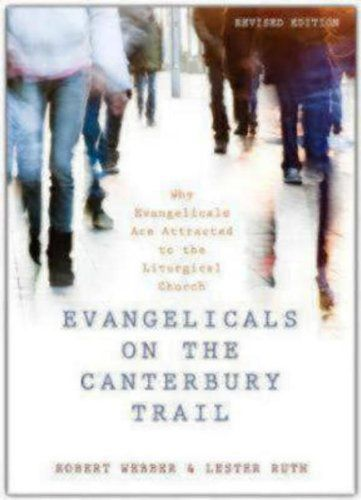 Evangelicals on the Canterbury Trail: Why Evangelicals Are Attracted to the Liturgical Church - Revised Edition by Lester Ruth