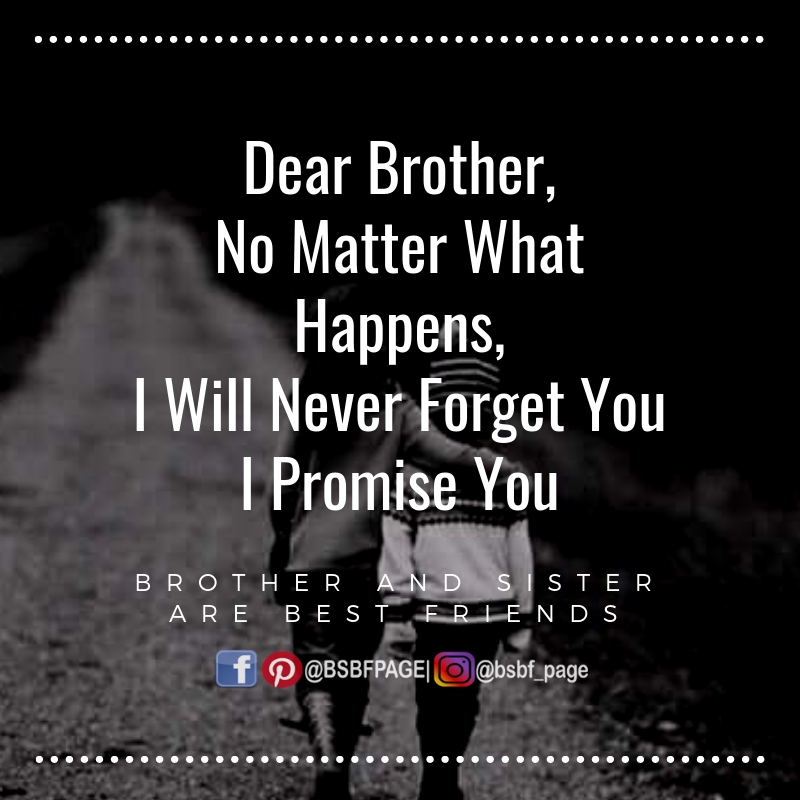 I Will Never Forget You Brother Quotes Brother Quotes Funny Siblings Funny Quotes