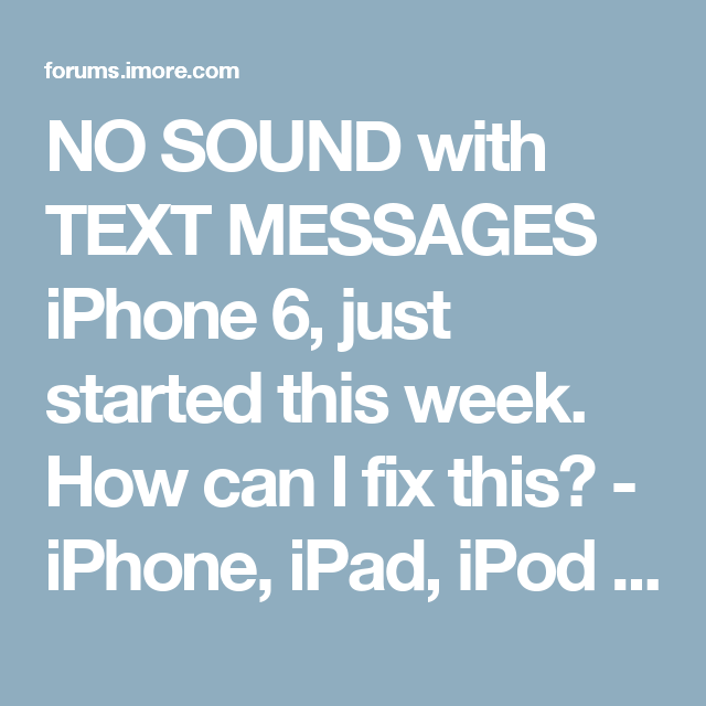 NO SOUND with TEXT MESSAGES iPhone 6, just started this week