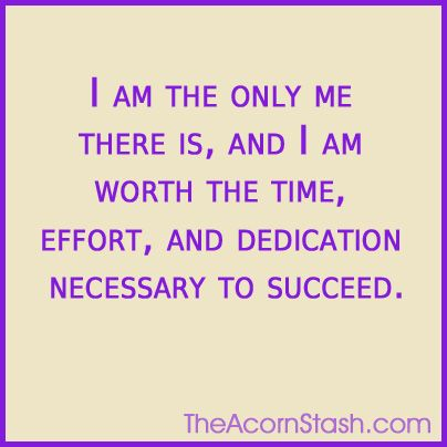 I am the only me there is, and I am worth the time, effort and dedication necessary to succeed. Via the acornstash #affirmations #beinspired