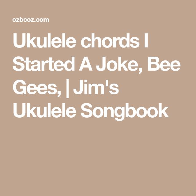 Ukulele Chords I Started A Joke Bee Gees Jims Ukulele Songbook