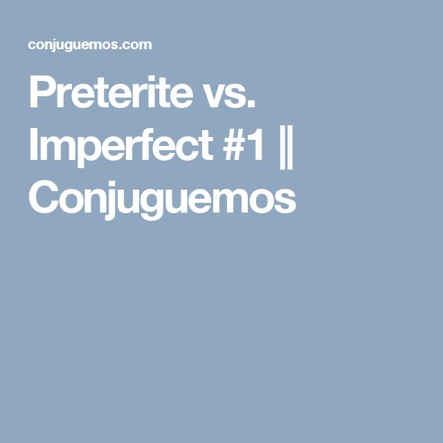 Preterite Vs Imperfect 1 Conjuguemos Preterite V Imperfect