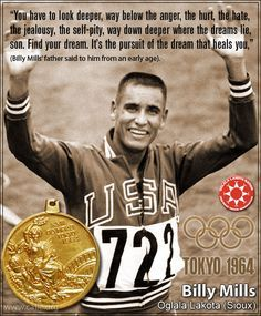 Billy Mills, an Oglala-Lakota-Sioux American Indian from the Pine Ridge Indian Reservation in South Dakota, USA, is famous for becoming the first (and as of 2012, the only) American athlete to ever win an Olympic gold medal for the 10,000 meters footrace.  1964 Tokyo