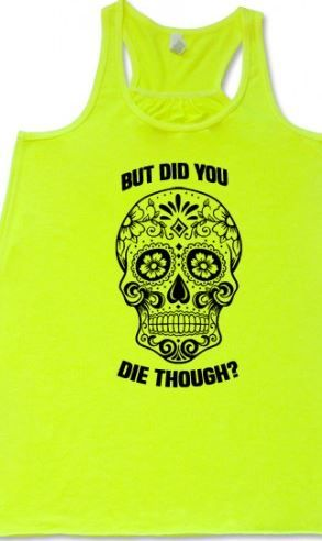 dee9f91e4 Sugar Skull - But Did You Die Though? Shirt | Workout Shirts ...