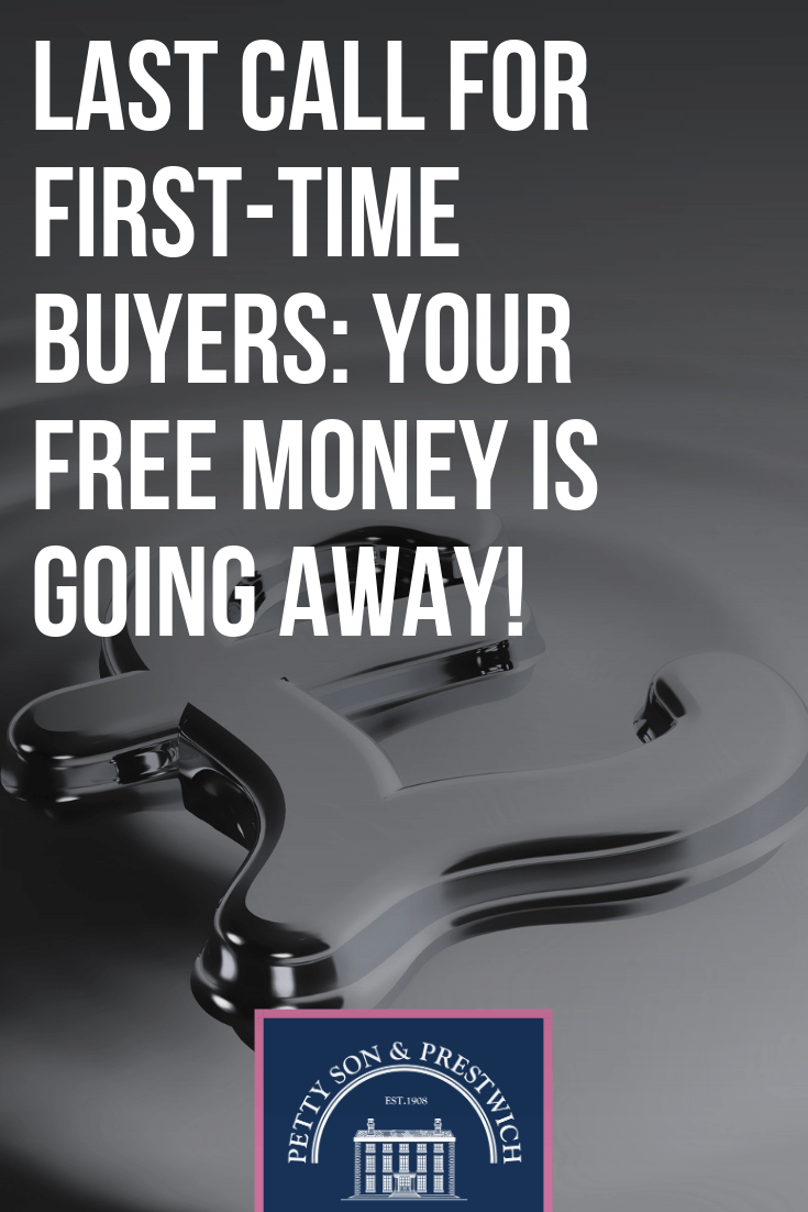 Last Call For First Time Buyers Your Free Money Is Going Away