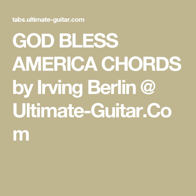 GOD BLESS AMERICA CHORDS by Irving Berlin @ Ultimate-Guitar.Com ...