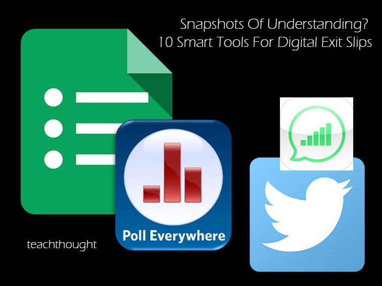 Snapshots Of Understanding? 10 Smart Tools For Digital Exit Slips - formative assessment strategies