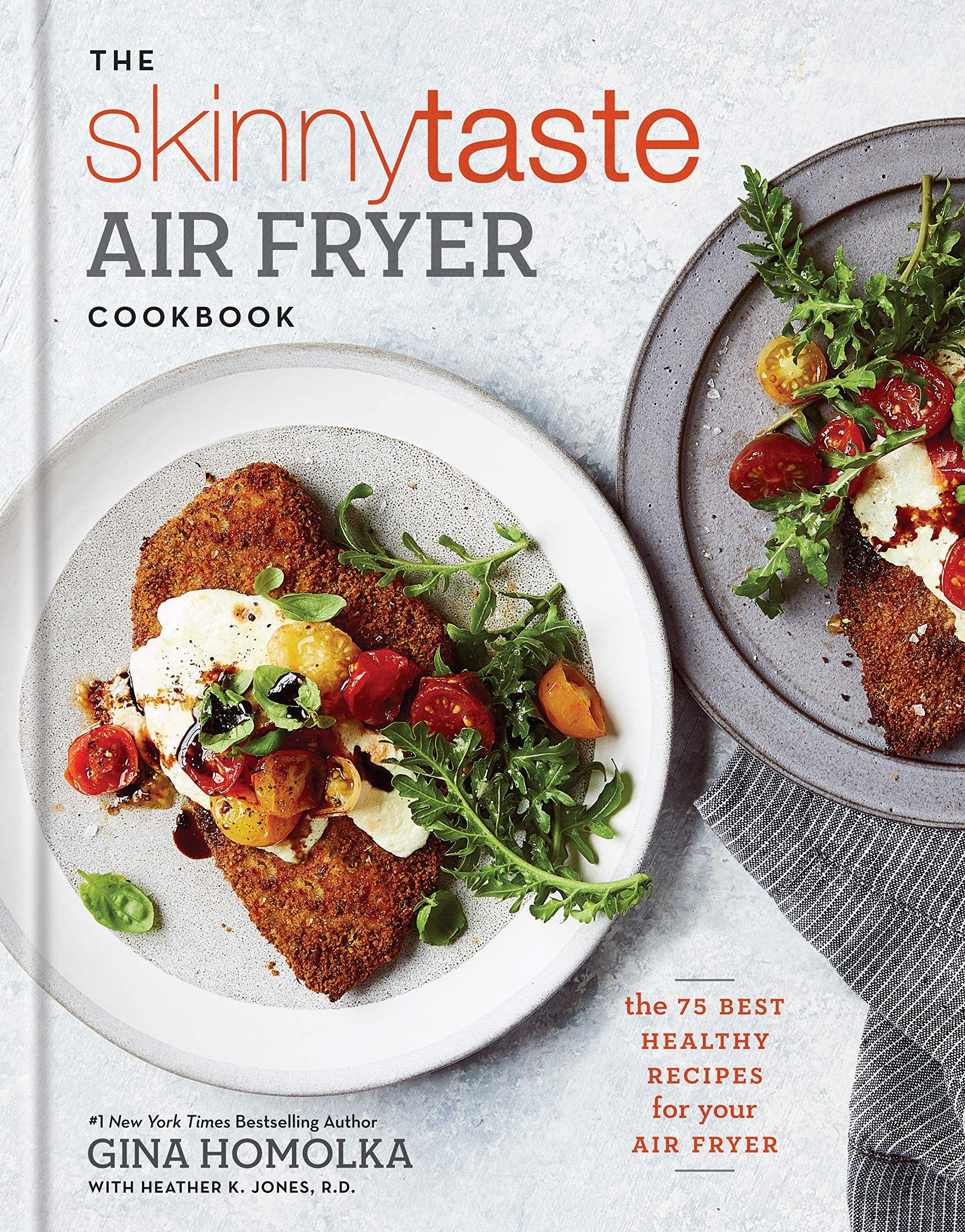 The Skinnytaste Air Fryer Cookbook The 75 Best Healthy