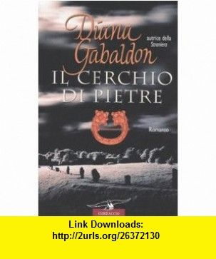 Il cerchio di pietre (9788879727426) Diana Gabaldon , ISBN-10: 8879727427  , ISBN-13: 978-8879727426 ,  , tutorials , pdf , ebook , torrent , downloads , rapidshare , filesonic , hotfile , megaupload , fileserve